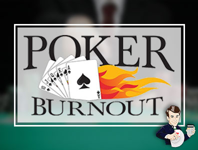 Poker Burnout